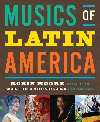Musics of Latin America By Moore, Robin (EDT)/ Clark, Walter (EDT)/ Schwartz-kates, Deborah (EDT)/ Koegel, John (EDT)/ Magaldi, Cristina (EDT)